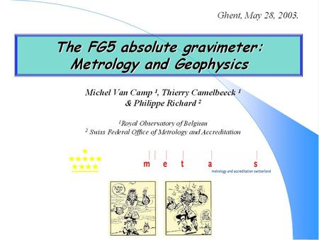 The ballistic free-fall absolute gravimeter FG5#202  Accuracy : 10 -9 g ( g = 9, 8xx xxx xX m/s²)  1 µgal [= 10 nm/s²]  Vertical displacement of 3.