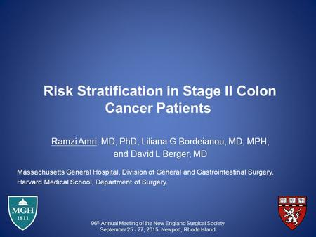 Risk Stratification in Stage II Colon Cancer Patients Ramzi Amri, MD, PhD; Liliana G Bordeianou, MD, MPH; and David L Berger, MD Massachusetts General.