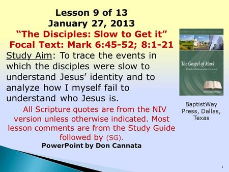 "Lesson 9 of 13 January 27, 2013 ""The Disciples: Slow to Get it"" Focal Text: Mark 6:45-52; 8:1-21 Study Aim: To trace the events in which the disciples."