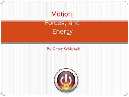 By Corey Schielock Motion, Forces, and Energy. Click on the picture that best represents MOTION.