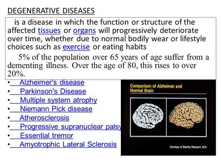 DEGENERATIVE DISEASES is a disease in which the function or structure of the affected tissues or organs will progressively deteriorate over time, whether.