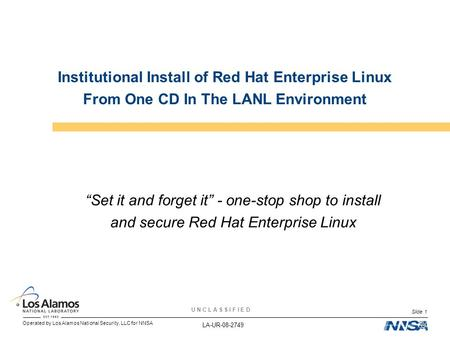 Operated by Los Alamos National Security, LLC for NNSA U N C L A S S I F I E D Slide 1 Institutional Install of Red Hat Enterprise Linux From One CD In.