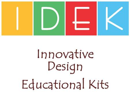 Innovative Design Educational Kits. Concepts Geometry & Spatial Understanding Number Sense & Place Value Number Operations Measurement Patterning and.