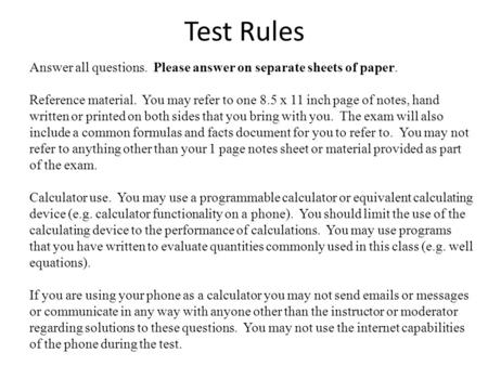 Test Rules Answer all questions. Please answer on separate sheets of paper. Reference material. You may refer to one 8.5 x 11 inch page of notes, hand.