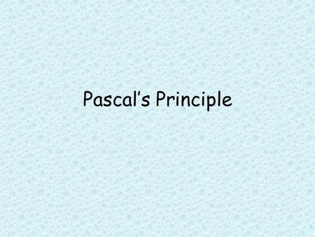 Pascal's Principle. Transmitting Pressure in a Fluid In the 1600s, Blaise Pascal developed a principle to explain how pressure is transmitted in a fluid.