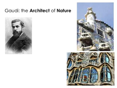 Gaudi: the Architect of Nature. 1. What were the two abilities Gaudi developed through hiking?