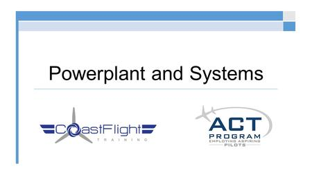 Powerplant and Systems. Short Video © 2015 Coast Flight Training. All Rights Reserved. https://www.youtube.com/watch?v=NtVCaIuDOcA.