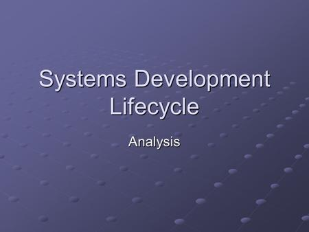 Systems Development Lifecycle Analysis. Learning Objectives (Analysis) Analysis Describe different methods of researching a situation. State the need.