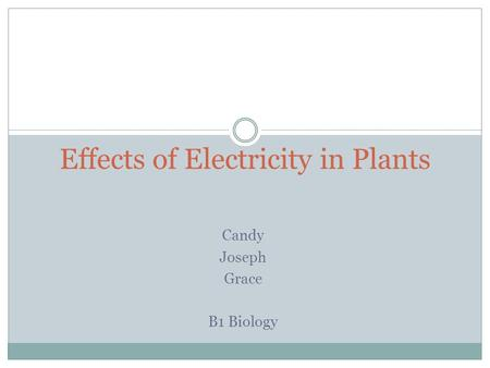Candy Joseph Grace B1 Biology Effects of Electricity in Plants.