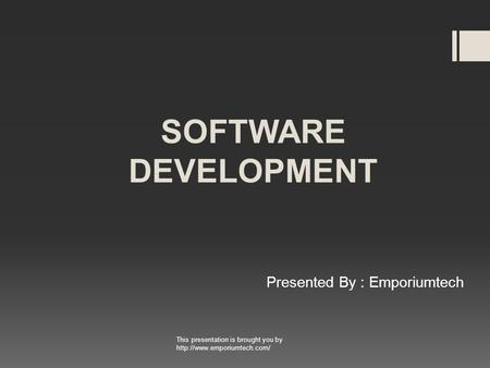 SOFTWARE DEVELOPMENT Presented By : Emporiumtech This presentation is brought you by