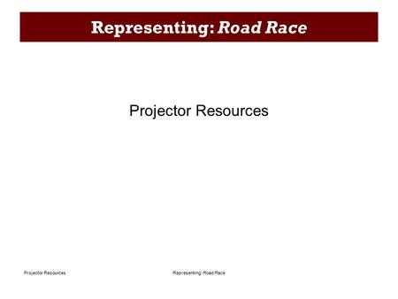 Representing: Road RaceProjector Resources Representing: Road Race Projector Resources.