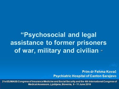 """ ""Psychosocial and legal assistance to former prisoners of war, military and civilian "" Prim dr Fehma Kovač Psychiatric Hospital of Canton Sarajevo 21st."