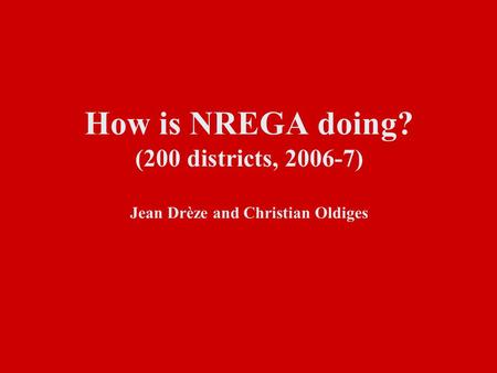 How is NREGA doing? (200 districts, 2006-7) Jean Drèze and Christian Oldiges.