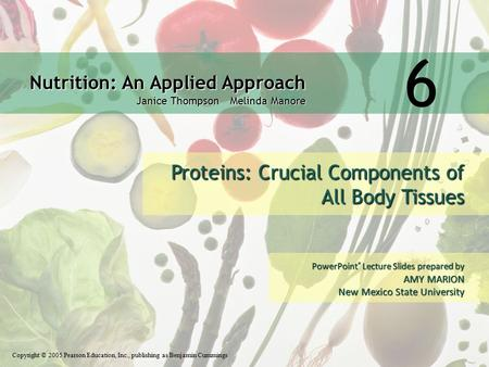 Nutrition: An Applied Approach Janice Thompson Melinda Manore Copyright © 2005 Pearson Education, Inc., publishing as Benjamin Cummings PowerPoint ® Lecture.