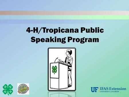 4-H/Tropicana Public Speaking Program 1. Why Public Speaking?  Allows you to express yourself.  Influence others.  Is a skill you will use throughout.