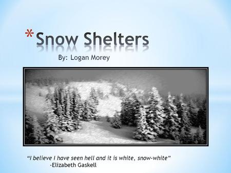"By: Logan Morey ""I believe I have seen hell and it is white, snow-white"" -Elizabeth Gaskell."