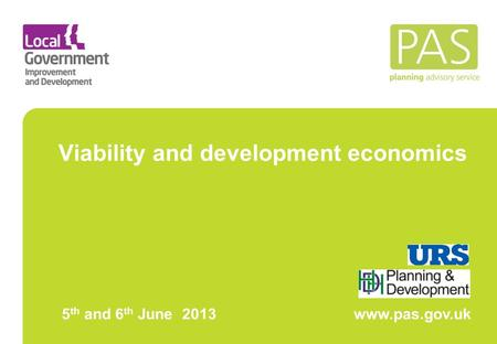 Viability and development economics 5 th and 6 th June 2013 www.pas.gov.uk.