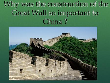 Why was the construction of the Great Wall so important to China ? Why was the construction of the Great Wall so important to China ?