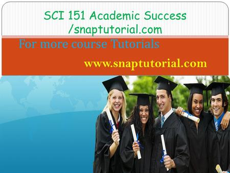 SCI 151 Academic Success /snaptutorial.com For more course Tutorials www.snaptutorial.com.