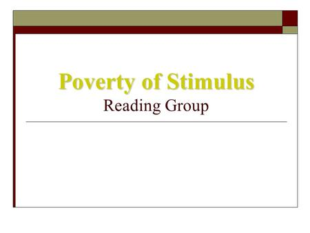 Poverty of Stimulus Poverty of Stimulus Reading Group.