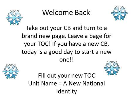 Welcome Back Take out your CB and turn to a brand new page. Leave a page for your TOC! If you have a new CB, today is a good day to start a new one!! Fill.