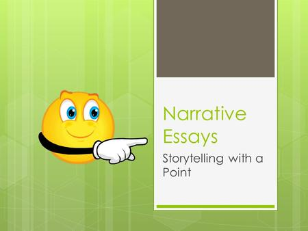 "Narrative Essays Storytelling with a Point. What Does ""Narrative"" Mean?  When we tell a story or write a story, we are engaging in narrative communication."