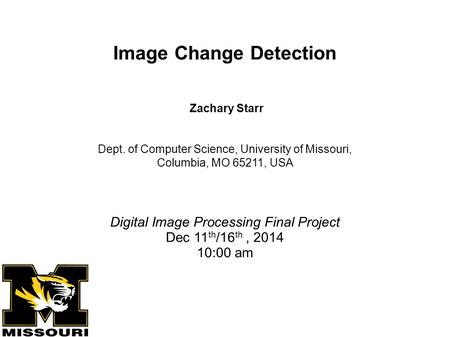 Zachary Starr Dept. of Computer Science, University of Missouri, Columbia, MO 65211, USA Digital Image Processing Final Project Dec 11 th /16 th, 2014.
