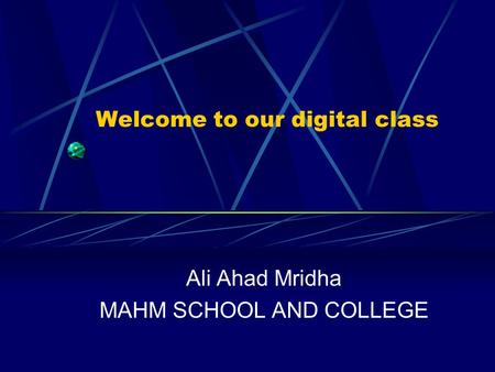 Welcome to our digital class Ali Ahad Mridha MAHM SCHOOL AND COLLEGE.