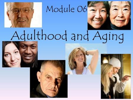 Adulthood and Aging Module 06. Early Adulthood Transitions and the Social Clock Module 6: Adult and Aging.