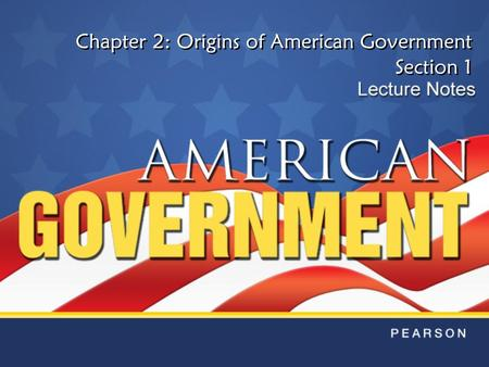 Chapter 2: Origins of American Government Section 1.