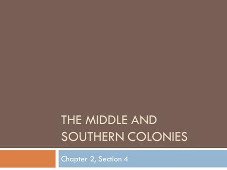 THE MIDDLE AND SOUTHERN COLONIES Chapter 2, Section 4.