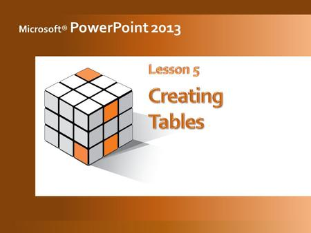 Microsoft® PowerPoint 2013. 2 3  From the Insert tab, in the Tables group, click the Insert Table button.  Drag your pointer down and across to define.
