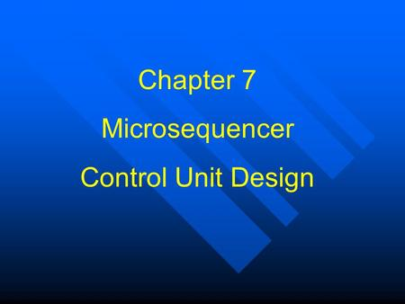 Chapter 7 Microsequencer Control Unit Design.