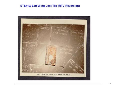 "1 STS41G Left Wing Lost Tile (RTV Reversion). 2 STS41G Left Wing Impact Damage 20"" x 10"" x 1.5""d."