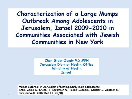Characterization of a Large Mumps Outbreak Among Adolescents in Jerusalem, Israel 2009-2010 in Communities Associated with Jewish Communities in New York.