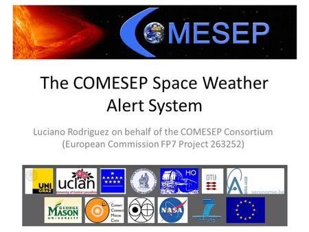 The COMESEP Space Weather Alert System Luciano Rodriguez on behalf of the COMESEP Consortium (European Commission FP7 Project 263252)