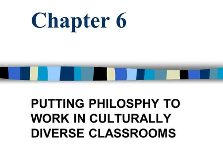 Chapter 6 PUTTING PHILOSPHY TO WORK IN CULTURALLY DIVERSE CLASSROOMS.