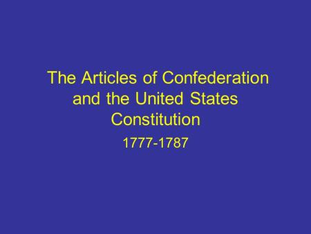 The Articles of Confederation and the United States Constitution 1777-1787.