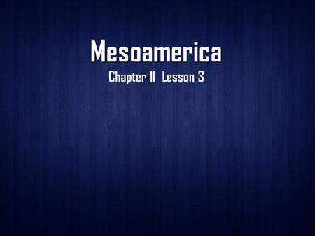 Mesoamerica Chapter 11 Lesson 3. Birth of a Civilization Lands of the Maya Maya: Mesoamericans who speak a form of the Mayan language. Maya: Mesoamericans.