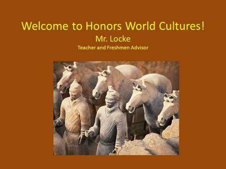 Welcome to Honors World Cultures! Mr. Locke Teacher and Freshmen Advisor.