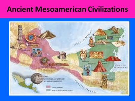 Ancient Mesoamerican Civilizations. Olmec, 1500 BCE – 400 BCE.