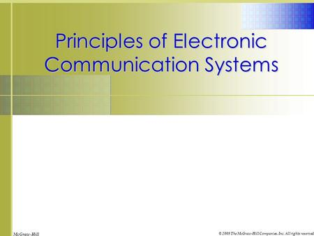 McGraw-Hill © 2008 The McGraw-Hill Companies, Inc. All rights reserved. Principles of Electronic Communication Systems.