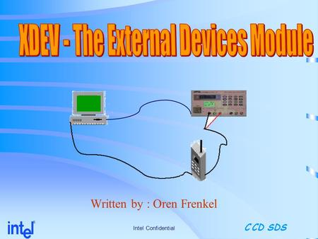 Written by : Oren Frenkel Intel Confidential ® C CD SDS.