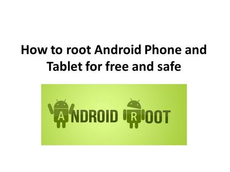 How to root Android Phone and Tablet for free and safe.