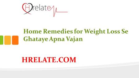 HRELATE.COM Home Remedies for Weight Loss Se Ghataye Apna Vajan.