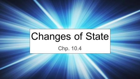 Changes of State Chp. 10.4. Let's Make A Change.