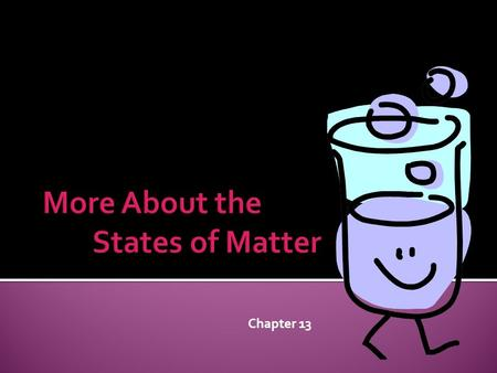 Chapter 13.  All matter has mass and volume  Matter is made up of molecules which are the smallest part of a substance that can still be identified.