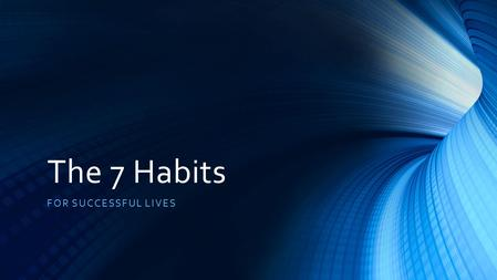 The 7 Habits FOR SUCCESSFUL LIVES. Discuss and share with one another: Discuss your CURRENT Paradigms Discuss what Principles you should work on improving.