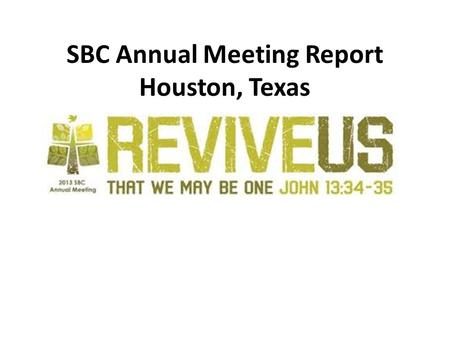 SBC Annual Meeting Report Houston, Texas. Meet Southern Baptists A network of over 50,000 cooperating churches & church type missions working together.
