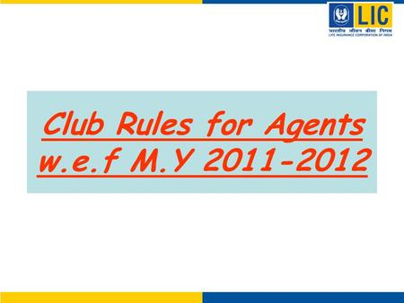 Club Rules for Agents w.e.f M.Y 2011-2012. Agents Club Rules CRITERIACMZMDMBM 1 MINIMUM NET NO OF LIVES40302015 2NET NO OF LIVES1301008050 OR NO OF LIVES.